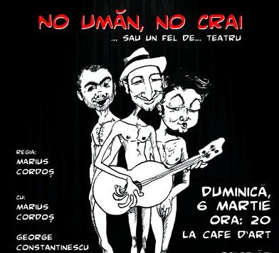 SPECTACOL: NO UMAN, NO CRAI pe 6 martie