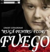 "CONCERT Fuego ""Ruga pentru flori"" 20 martie"