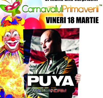 Carnavalul Primaverii cu Puya vineri 18 martie in Wish