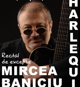 Recital Mircea Baniciu vineri 29 aprilie