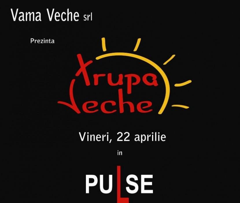 Concert Trupa Veche in PuLse