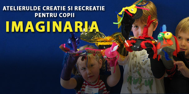 IMAGINARIA – atelier de creatie si recreatie pentru copii