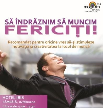 Seminar motivațional: SĂ ÎNDRĂZNIM SĂ MUNCIM FERICIȚI cu Cristina Neguț