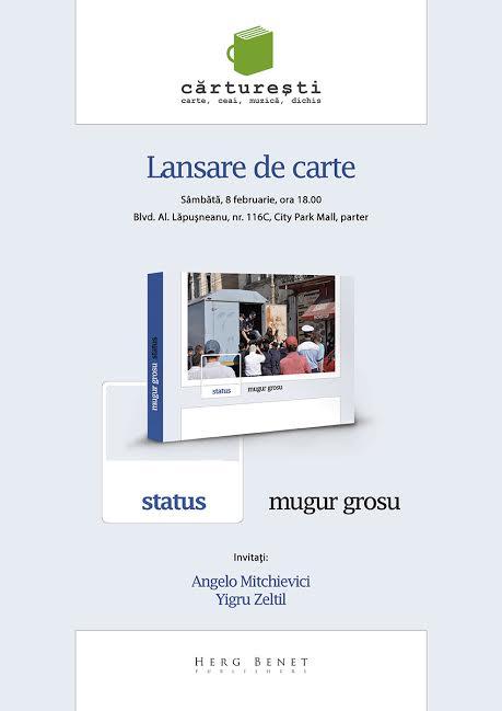 """Lansare de carte. Volum de proze """"STATUS"""", de Mugur Grosu, la Cărtureşti"""