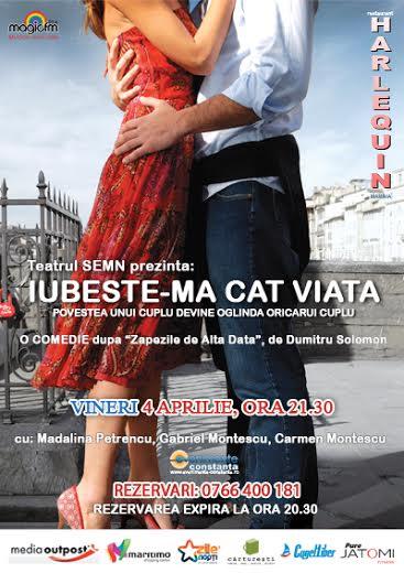 Teatru: IUBESTE-MA CAT VIATA la Harlequin vineri 4 aprilie