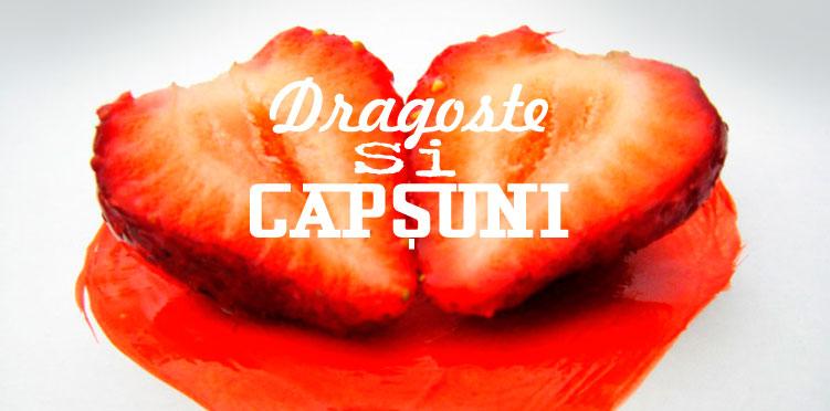 """""""DRAGOSTE SI CAPSUNI"""", teatru delicios de exploziv!"""