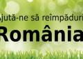 PLANTEAZA FAPTE BUNE in Romania! Fii voluntar la plantarea a 1 milion de copaci
