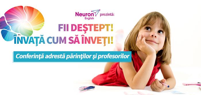 FII DEŞTEPT! ÎNVAŢĂ CUM SĂ ÎNVEŢI! Conferinţă pentru părinţi şi profesori
