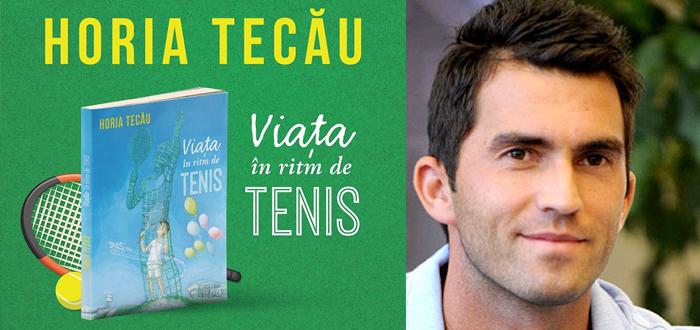 """Lansare de carte. HORIA TECĂU, """"Viaţa în ritm de tenis"""""""