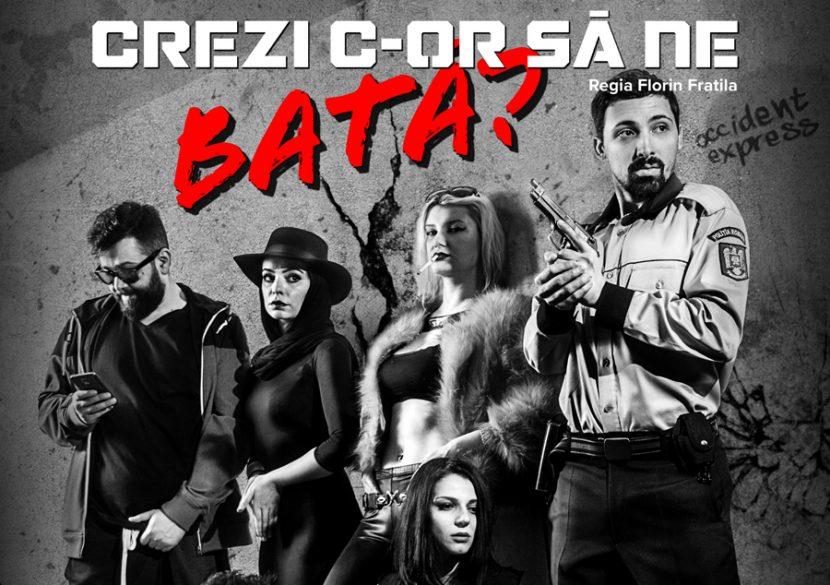 """""""CREZI C-OR SĂ NE BATĂ?"""", în premieră la Constanţa!"""