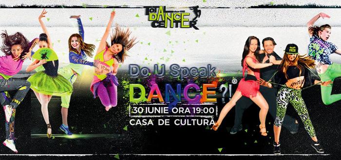 Super-show DO U SPEAK DANCE? Peste 100 de dansatori urcă pe scena Casei de Cultură!